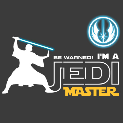 Be warned! I'm a Jedi Master